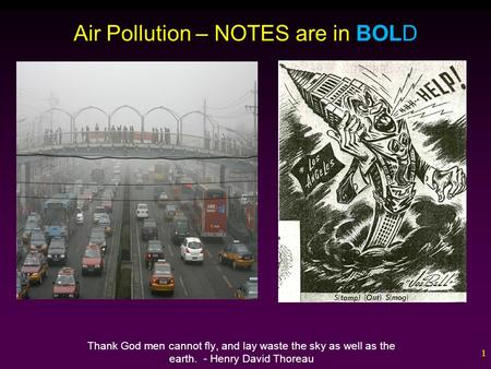 1 Air Pollution – NOTES are in BOLD Thank God men cannot fly, and lay waste the sky as well as the earth. - Henry David Thoreau.