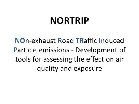 NORTRIP NOn-exhaust Road TRaffic Induced Particle emissions - Development of tools for assessing the effect on air quality and exposure.