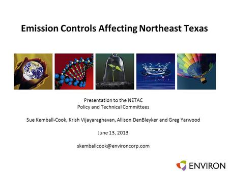 Template Emission Controls Affecting Northeast Texas Presentation to the NETAC Policy and Technical Committees Sue Kemball-Cook, Krish Vijayaraghavan,