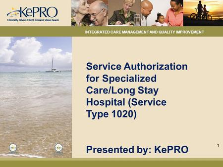 Service Authorization for Specialized Care/Long Stay Hospital (Service Type 1020) Presented by: KePRO INTEGRATED CARE MANAGEMENT AND QUALITY IMPROVEMENT.