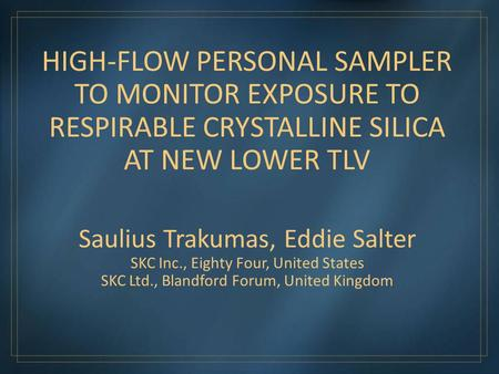 Saulius Trakumas, Eddie Salter SKC Inc., Eighty Four, United States SKC Ltd., Blandford Forum, United Kingdom HIGH-FLOW PERSONAL SAMPLER TO MONITOR EXPOSURE.