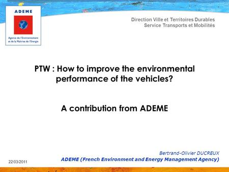 22/03/2011 Direction Ville et Territoires Durables Service Transports et Mobilités PTW : How to improve the environmental performance of the vehicles?