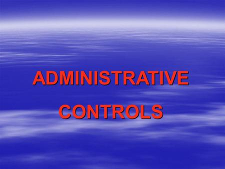 ADMINISTRATIVECONTROLS. Administrative controls are changes in the work schedule or operation that reduce a miner's noise exposure by limiting the amount.