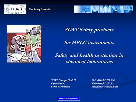 The Safety Specialist. www.scat-europe.com SCAT Safety products for HPLC instruments Safety and health protection in chemical laboratories SCAT Europe.