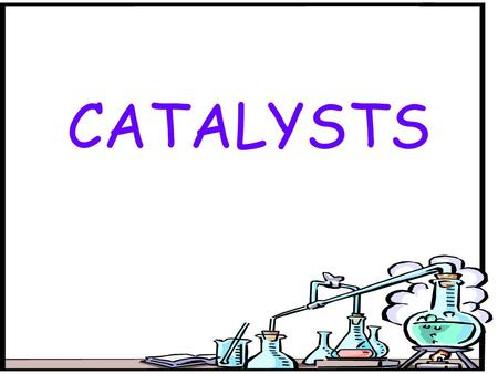 CATALYSTS. A catalyst is a substance which speeds up the rate of a reaction without being chemically changed. A catalyst lowers the temperature at which.
