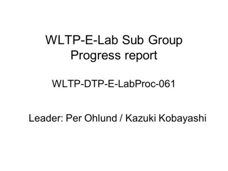WLTP-E-Lab Sub Group Progress report WLTP-DTP-E-LabProc-061