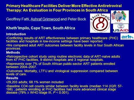 Primary Healthcare Facilities Deliver More Effective Antiretroviral Therapy: An Evaluation in Four Provinces in South Africa Geoffrey Fatti, Ashraf Grimwood.