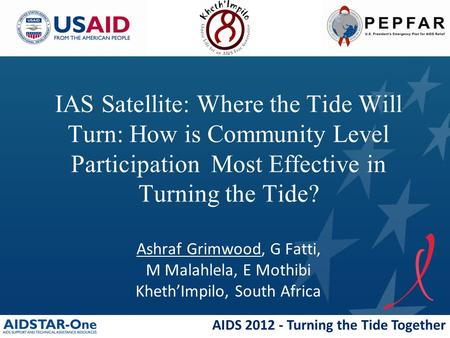 AIDS 2012 - Turning the Tide Together IAS Satellite: Where the Tide Will Turn: How is Community Level Participation Most Effective in Turning the Tide?