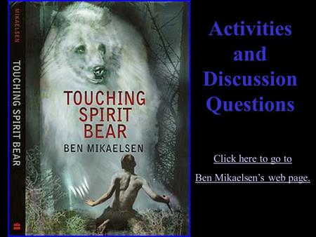 essay questions touching spirit bear Touching spirit bear 15 years old bully troubled family abuse the spirit bear we will meet cole as he is traveling to the island the essay will not be due until we are done reading the novel why do people hurt others.