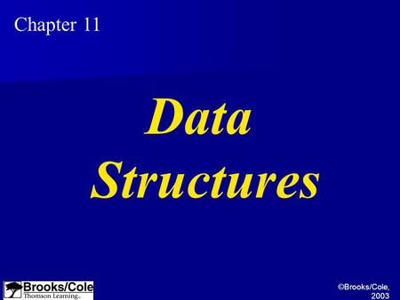 ©Brooks/Cole, 2003 Chapter 11 Data Structures. ©Brooks/Cole, 2003 Understand arrays and their usefulness. Understand records and the difference between.