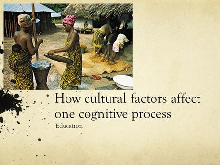How cultural factors affect one cognitive process Education.
