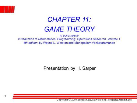 Copyright © 2003 Brooks/Cole, a division of Thomson Learning, Inc. 1 CHAPTER 11: GAME THEORY to accompany Introduction to Mathematical Programming: Operations.