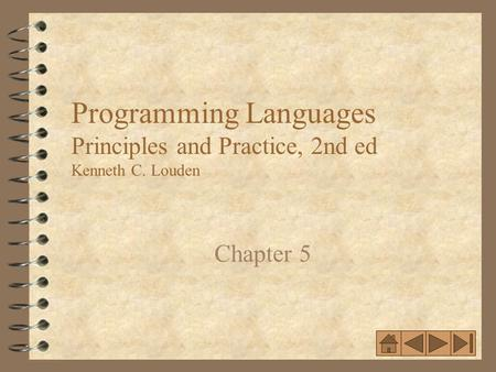 11 Programming Languages Principles and Practice, 2nd ed Kenneth C. Louden Chapter 5.