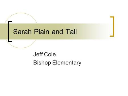 Sarah Plain and Tall Jeff Cole Bishop Elementary.