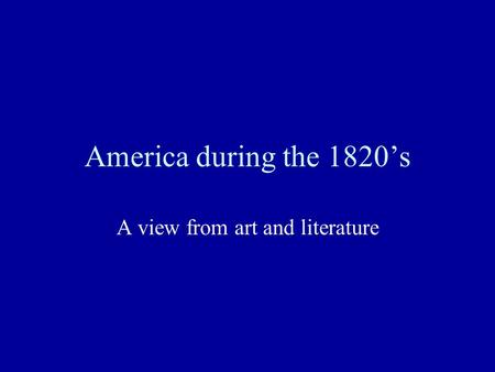 America during the 1820's A view from art and literature.