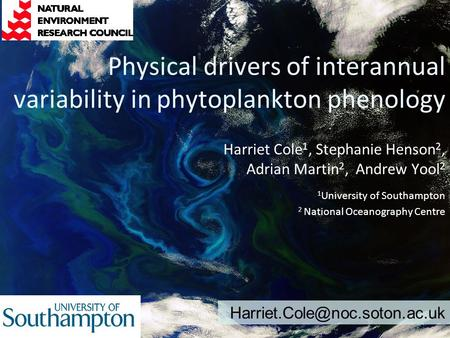 Physical drivers of interannual variability in phytoplankton phenology Harriet Cole 1, Stephanie Henson 2, Adrian Martin 2, Andrew Yool 2 1 University.
