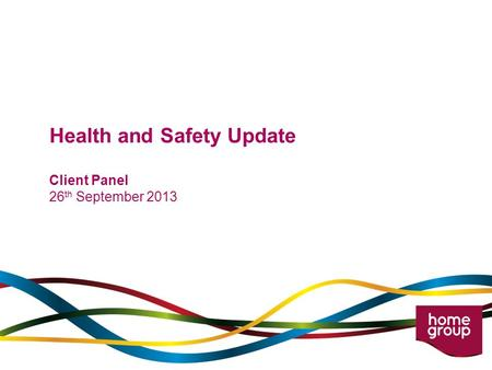 Health and Safety Update Client Panel 26 th September 2013.