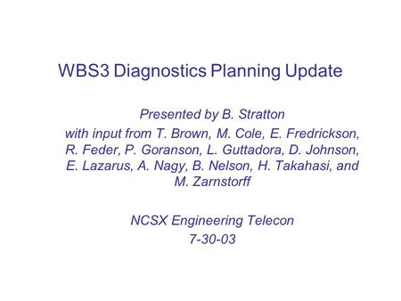 WBS3 Diagnostics Planning Update Presented by B. Stratton with input from T. Brown, M. Cole, E. Fredrickson, R. Feder, P. Goranson, L. Guttadora, D. Johnson,
