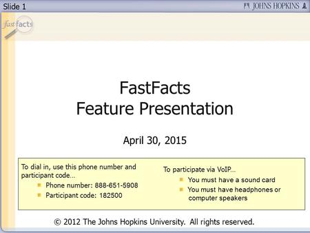 Slide 1 FastFacts Feature Presentation April 30, 2015 To dial in, use this phone number and participant code… Phone number: 888-651-5908 Participant code: