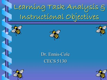 Learning Task Analysis & Instructional Objectives Dr. Ennis-Cole CECS 5130.