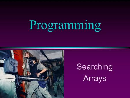 Programming Searching Arrays. COMP102 Prog. Fundamentals: Searching Arrays/ Slide 2 Copyright © 2000 by Broks/Cole Publishing Company A division of International.