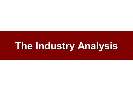 The Industry Analysis. Purpose of the Analysis Develop your secondary data research skills. Why? Effective B2B Marketing requires that you understand.