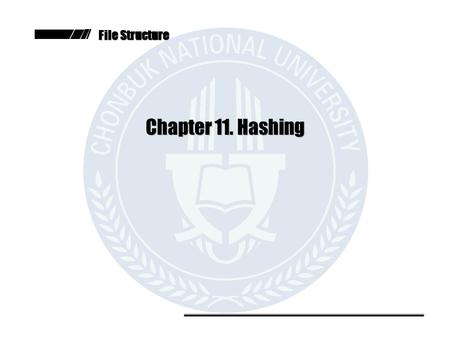 File Structure Chapter 11. Hashing. - 2 - File Structures - Chapter 11 - Contents  Introduction  A Simple Hashing Algorithm  Hashing Functions and.