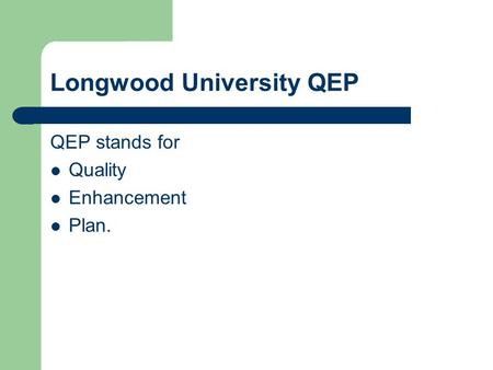 Longwood University QEP QEP stands for Quality Enhancement Plan.
