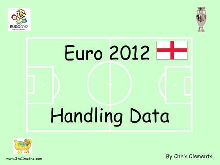 Www.3to11maths.com Handling Data By Chris Clements Euro 2012.