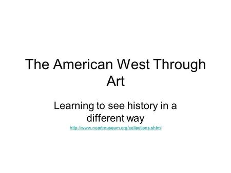 The American West Through Art Learning to see history in a different way