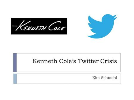 Kenneth Cole's Twitter Crisis Kim Schmohl. #Cairo  Kenneth Cole is an American clothing brand named after the designer himself  February 3, 2011- Kenneth.