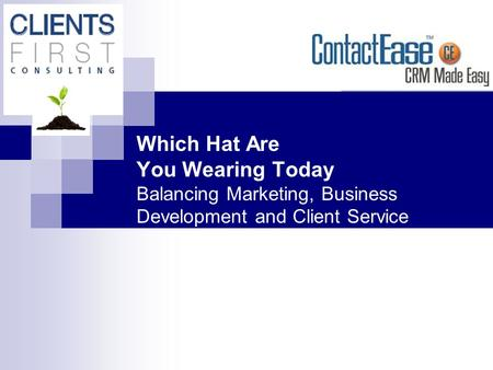 Which Hat Are You Wearing Today Balancing Marketing, Business Development and Client Service.