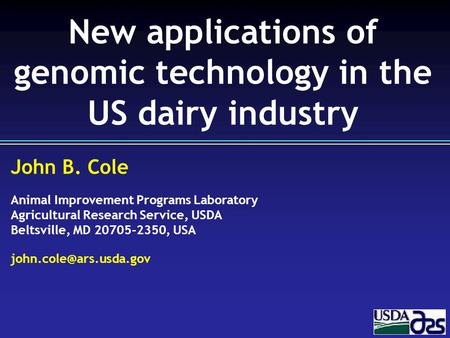 John B. Cole Animal Improvement Programs Laboratory Agricultural Research Service, USDA Beltsville, MD 20705-2350, USA New applications.
