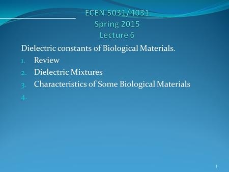 Dielectric constants of Biological Materials. 1. Review 2. Dielectric Mixtures 3. Characteristics of Some Biological Materials 4. 1.
