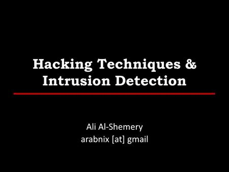 Hacking Techniques & Intrusion Detection Ali Al-Shemery arabnix [at] gmail.