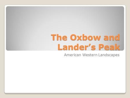 The Oxbow and Lander's Peak American Western Landscapes.