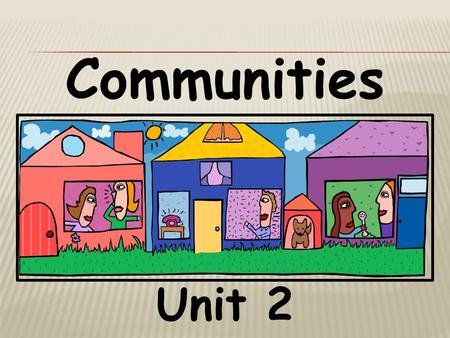 Unit 2 Communities By: Eric Kimmel Who lived here long ago?
