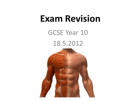 Exam Revision GCSE Year 10 18.5.2012.