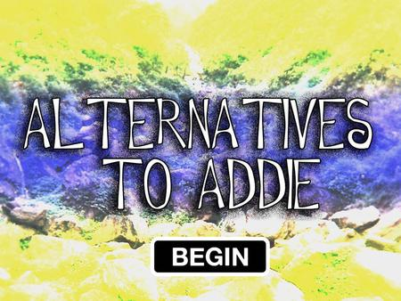 Alternatives to ADDIE While ADDIE is the Most popular Instructional Design Method, there are others that you might find helpful. Click on button to learn.