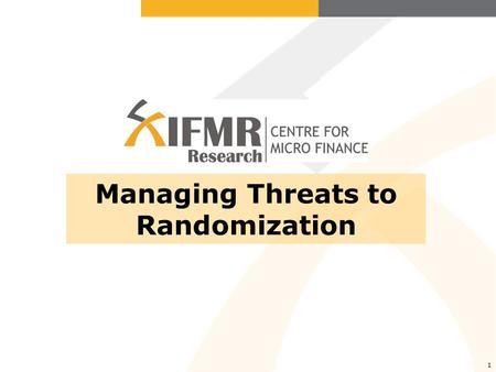1 Managing Threats to Randomization. Threat (1): Spillovers If people in the control group get treated, randomization is no more perfect Choose the appropriate.