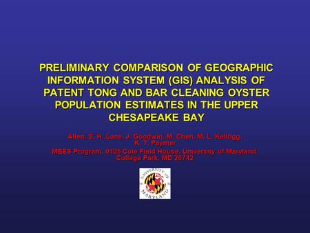 PRELIMINARY COMPARISON OF GEOGRAPHIC INFORMATION SYSTEM (GIS) ANALYSIS OF PATENT TONG AND BAR CLEANING OYSTER POPULATION ESTIMATES IN THE UPPER CHESAPEAKE.