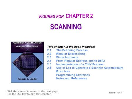©2004 Brooks/Cole FIGURES FOR CHAPTER 2 SCANNING Click the mouse to move to the next page. Use the ESC key to exit this chapter. This chapter in the book.