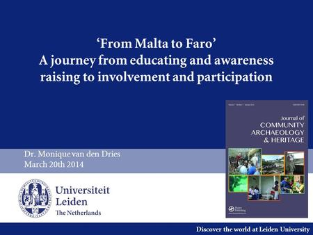 Discover the world at Leiden University 'From Malta to Faro' A journey from educating and awareness raising to involvement and participation Dr. Monique.