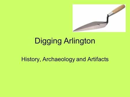 Digging Arlington History, Archaeology and Artifacts.