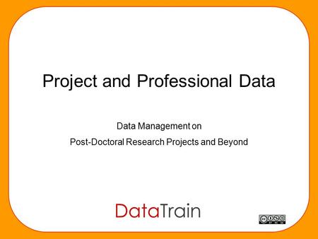 Project and Professional Data Data Management on Post-Doctoral Research Projects and Beyond.