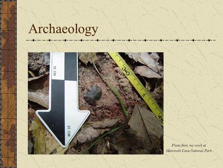 Archaeology Photo from my work at Mammoth Cave National Park.