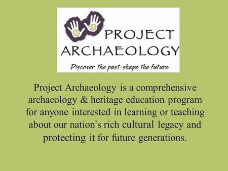 Project Archaeology is a comprehensive archaeology & heritage education program for anyone interested in learning or teaching about our nation's rich cultural.