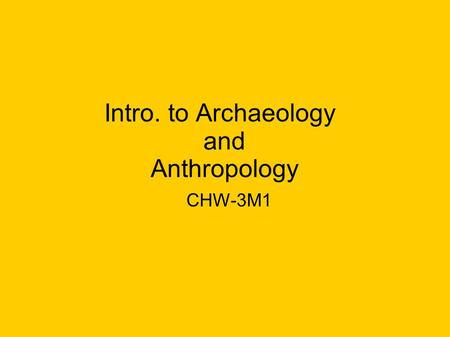 Intro. to Archaeology and Anthropology CHW-3M1. Some cartoons..