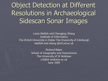Object Detection at Different Resolutions in Archaeological Sidescan Sonar Images Louis Atallah and Changjing Shang Institute of Informatics The British.