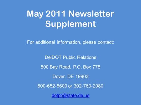 May 2011 Newsletter Supplement For additional information, please contact: DelDOT Public Relations 800 Bay Road, P.O. Box 778 Dover, DE 19903 800-652-5600.